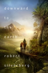 Downward to the Earth ebook by Robert Silverberg