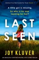 Last Seen - An absolutely gripping missing child crime thriller ebook by Joy Kluver