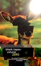 Blank Tapes Volume Zero - blank tapes ebook by Paul Huxley
