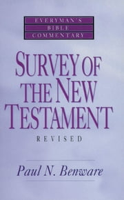 Survey of the New Testament- Everyman's Bible Commentary ebook by Paul N. Benware