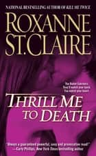 Thrill Me to Death ebook by Roxanne St. Claire