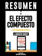 "Resumen De ""El Efecto Compuesto (The Compound Effect) – De Darren Hardy"" ebook by Sapiens Editorial, Sapiens Editorial"