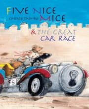 Five Nice Mice & the Great Car Race ebook by Chisato Tashiro