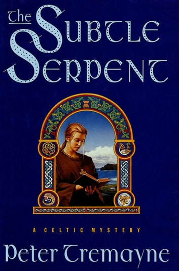 The Subtle Serpent - A Celtic Mystery ebook by Peter Tremayne