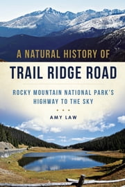 A Natural History of Trail Ridge Road - Rocky Mountain National Park's Highway to the Sky ebook by Amy Law