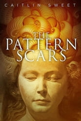 The Pattern Scars ebook by Caitlin Sweet
