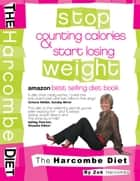 The Harcombe Diet: Stop Counting Calories & Start Losing Weight ebook by Zoe Harcombe