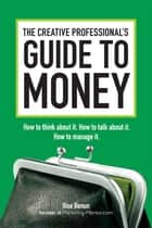 The Creative Professional's Guide to Money ebook by Ilise Benun