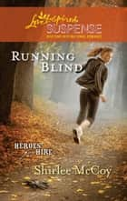 Running Blind (Mills & Boon Love Inspired) (Heroes for Hire, Book 3) ebook by Shirlee McCoy