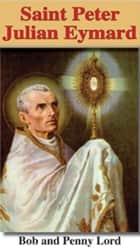 Saint Peter Julian Eymard ebook by Bob Lord,Penny Lord