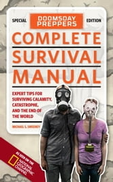 Doomsday Preppers Complete Survival Manual - Expert Tips for Surviving Calamity, Catastrophe, and the End of the World ebook by Michael Sweeney