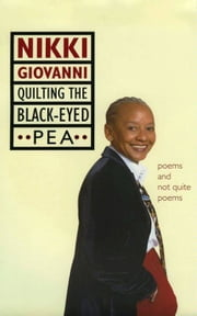 Quilting the Black-Eyed Pea - Poems and Not Quite Poems ebook by Nikki Giovanni