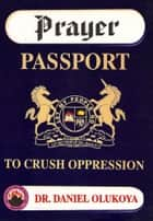 Prayer Passport to Crush Oppression ebook by Dr. D. K. Olukoya
