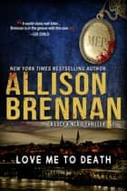Love Me to Death ebook by Allison Brennan