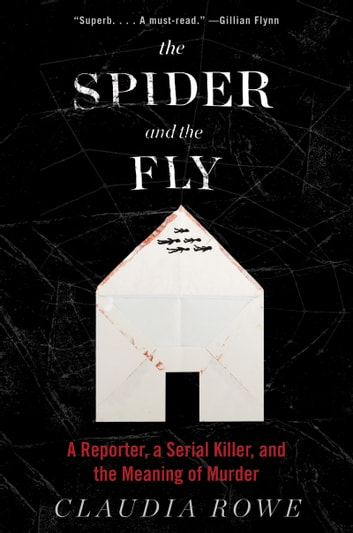 The Spider and the Fly - A Writer, a Murderer and a Story of Obsession ebook by Claudia Rowe