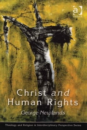 Christ and Human Rights - The Transformative Engagement ebook by Professor George Newlands,Professor Douglas J. Davies,Professor Richard K Fenn