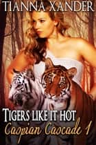 Tigers Like It Hot ebook by Tianna Xander