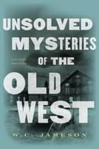 Unsolved Mysteries of the Old West ebook by W.C. Jameson