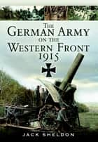 The German Army on the Western Front 1915 ebook by Jack Sheldon