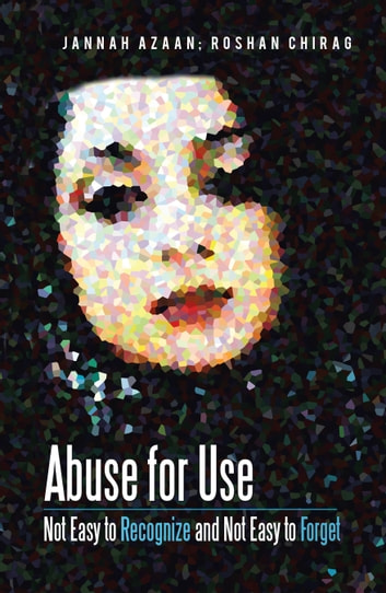 Abuse for Use - Not Easy to Recognize and Not Easy to Forget ebook by Roshan Chirag,Jannah Azaan