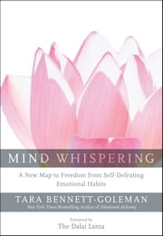 Mind Whispering - A New Map to Freedom from Self-Defeating Emotional Habits ebook by Tara Bennett-Goleman