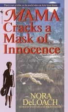 Mama Cracks a Mask of Innocence ebook by Nora Deloach
