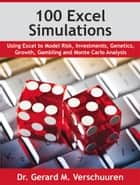 100 Excel Simulations - Using Excel to Model Risk, Investments, Genetics, Growth, Gambling and Monte Carlo Analysis eBook by Gerard M. Verschuuren