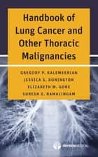 Handbook of Lung Cancer and Other Thoracic Malignancies ebook by Gregory P. Kalemkerian, MD, Jessica S. Donington,...