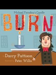 Burn - Michael Faraday's Candle ebook by Darcy Pattison