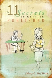 The 11 Secrets of Getting Published ebook by Mary DeMuth