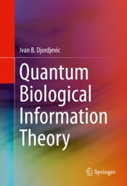 Quantum Biological Information Theory ebook by Ivan B. Djordjevic