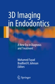 3D Imaging in Endodontics - A New Era in Diagnosis and Treatment ebook by Mohamed Fayad, BRADFORD R. JOHNSON
