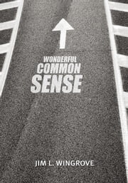 Wonderful Common Sense ebook by Jim L. Wingrove