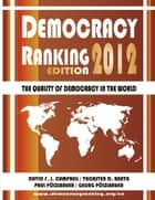 Democracy Ranking (Edition 2012) - The Quality of Democracy in the World ebook by David F. J. Campbell, Thorsten D. Barth, Paul Pölzlbauer,...