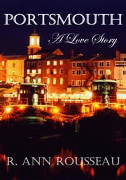Portsmouth A Love Story ebook by R. Ann Rousseau
