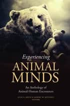 Experiencing Animal Minds - An Anthology of Human-Animal Encounters ebook by Julie Smith, Robert Mitchell