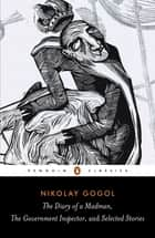 Diary of a Madman, The Government Inspector, & Selected Stories ebook by Nikolay Gogol,Robert Maguire