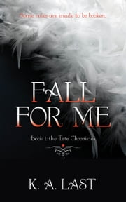 Fall For Me (The Tate Chronicles #1) ebook by K. A. Last
