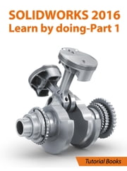SolidWorks 2016 Learn by doing 2016 - Part 1 ebook by Tutorial Books