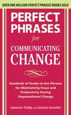 Perfect Phrases for Communicating Change ebook by Lawrence Polsky, Antoine Gerschel
