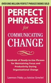 Perfect Phrases for Communicating Change ebook by Lawrence Polsky,Antoine Gerschel