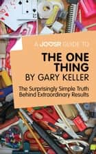 Ebook A Joosr Guide to... The One Thing by Gary Keller: The Surprisingly Simple Truth Behind Extraordinary Results di Joosr