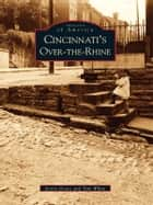 Cincinnati's Over-The-Rhine ebook by Kevin Grace, Tom White