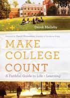 Make College Count - A Faithful Guide to Life and Learning ebook by Derek Melleby