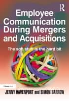 Employee Communication During Mergers and Acquisitions ebook by Jenny Davenport, Simon Barrow