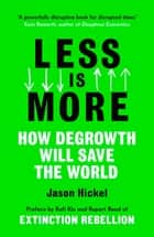 Less is More - How Degrowth Will Save the World ebook by Jason Hickel