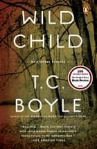 Wild Child ebook by T.C. Boyle