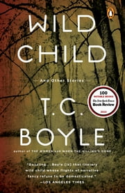 Wild Child - And Other Stories ebook by T.C. Boyle