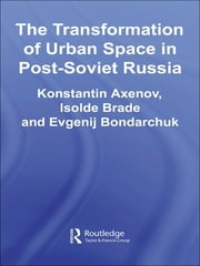 The Transformation of Urban Space in Post-Soviet Russia ebook by Isolde Brade,Konstantin Axenov,Evgenij Bondarchuk