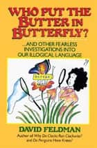 Who Put The Butter In Butterfly? ebook by David Feldman